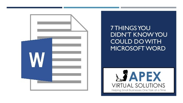 7 THINGSYOU DIDN'T KNOWYOU COULD DO WITH MICROSOFTWORD