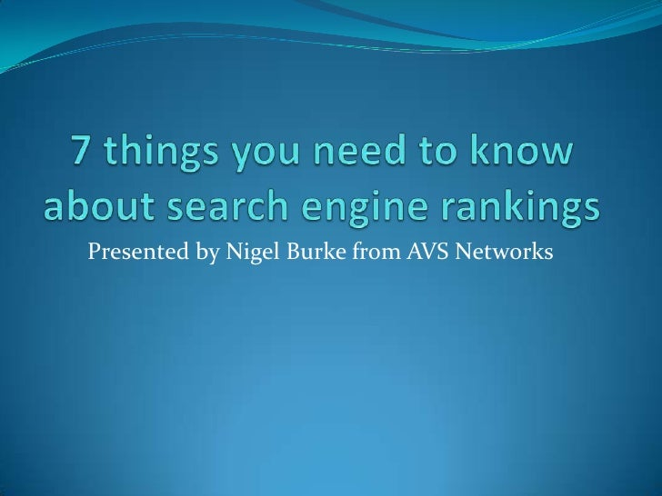7 things you need to know about search engine rankings<br />Presented by Nigel Burke from AVS Networks<br />