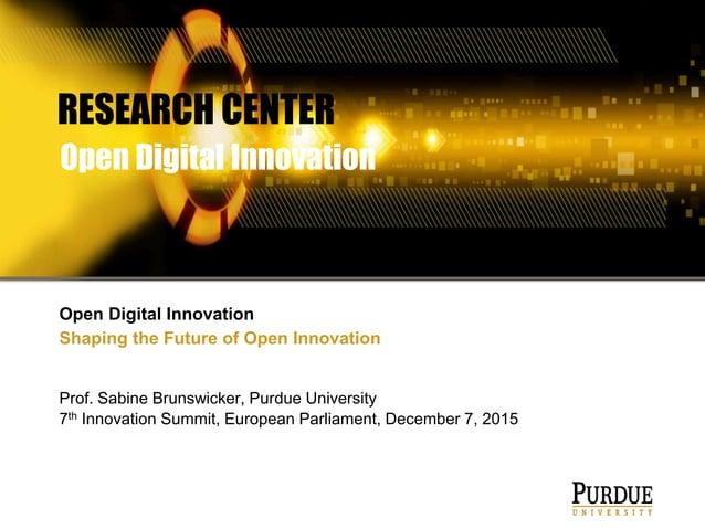 Prof. Sabine Brunswicker, Purdue University 7th Innovation Summit, European Parliament, December 7, 2015 Open Digital Inno...