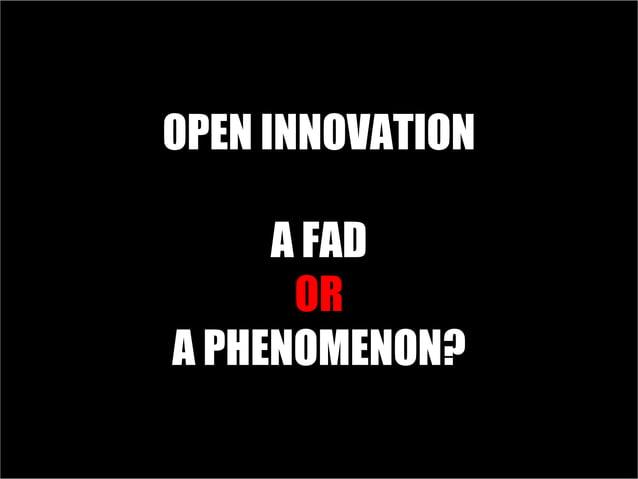 OPEN INNOVATION A FAD OR A PHENOMENON?