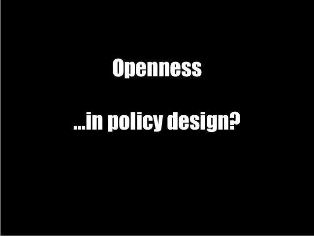 Open public policy innovation IT IS ALREADY HAPPENING ……..ARE ALSO OBSERVING A NOVEL ERA OF PUBLIC POLICY DEVELOPMENT Aufb...