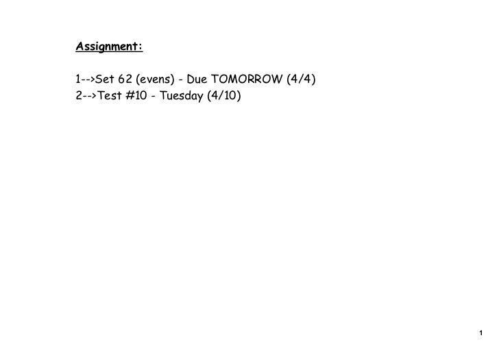 Assignment:1-->Set 62 (evens) - Due TOMORROW (4/4)2-->Test #10 - Tuesday (4/10)                                          1