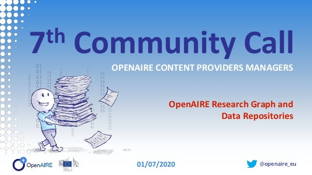 @openaire_eu 7th Community Call OPENAIRE CONTENT PROVIDERS MANAGERS OpenAIRE Research Graph and Data Repositories 01/07/20...