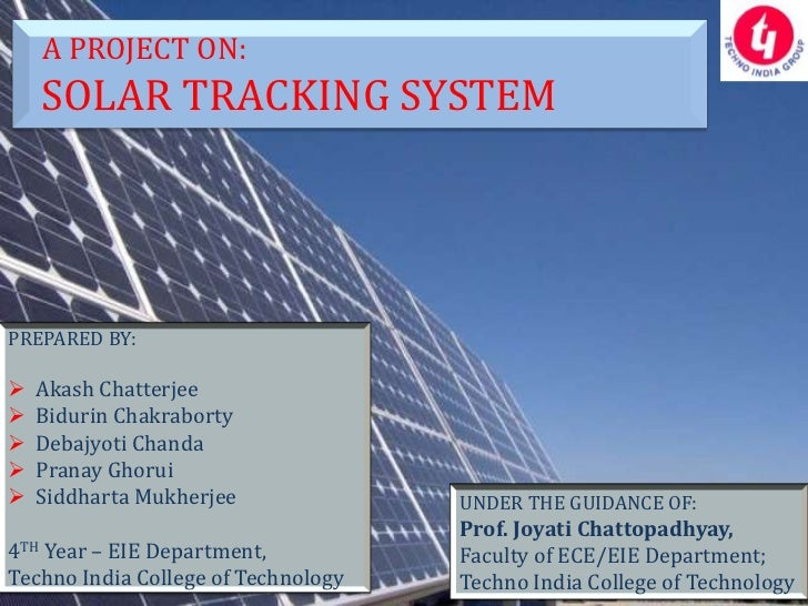 A PROJECT ON:      SOLAR TRACKING SYSTEMPREPARED BY:   Akash Chatterjee   Bidurin Chakraborty   Debajyoti Chanda   Pra...