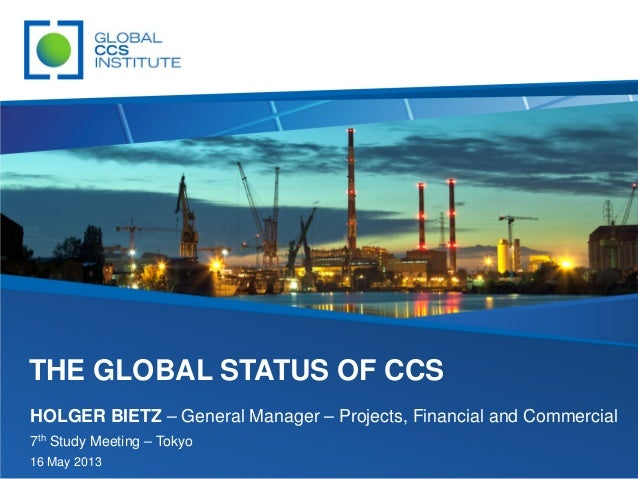 THE GLOBAL STATUS OF CCSHOLGER BIETZ – General Manager – Projects, Financial and Commercial7th Study Meeting – Tokyo16 May...
