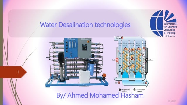 Water Desalination technologies 3/26/2017 1 By/ Ahmed Mohamed Hasham