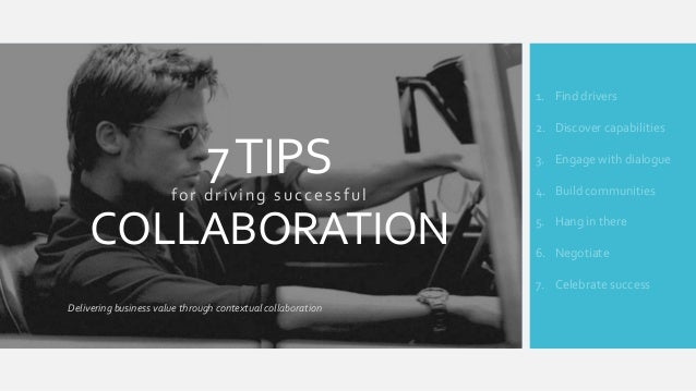 1. Find drivers  7 TIPS for driving successful  COLLABORATION  2. Discover capabilities 3. Engage with dialogue 4. Build c...