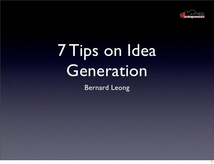 7 Tips on Idea  Generation    Bernard Leong                        1