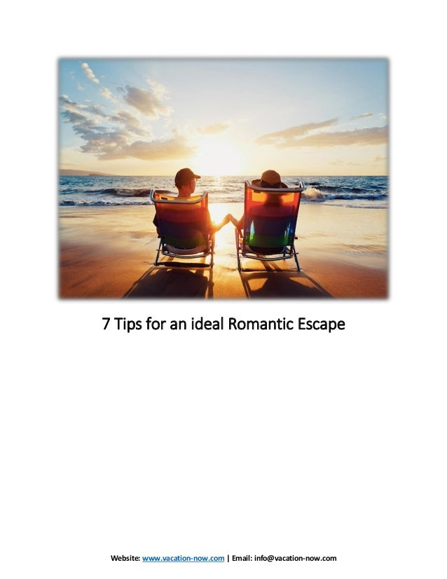 Website: www.vacation-now.com | Email: info@vacation-now.com 7 Tips for an ideal Romantic Escape