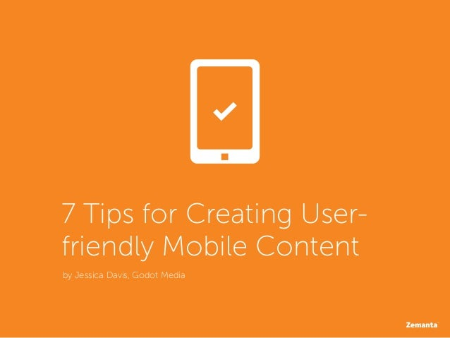 7 Tips for Creating User-friendly Mobile Contentby Jessica Davis, Godot Media