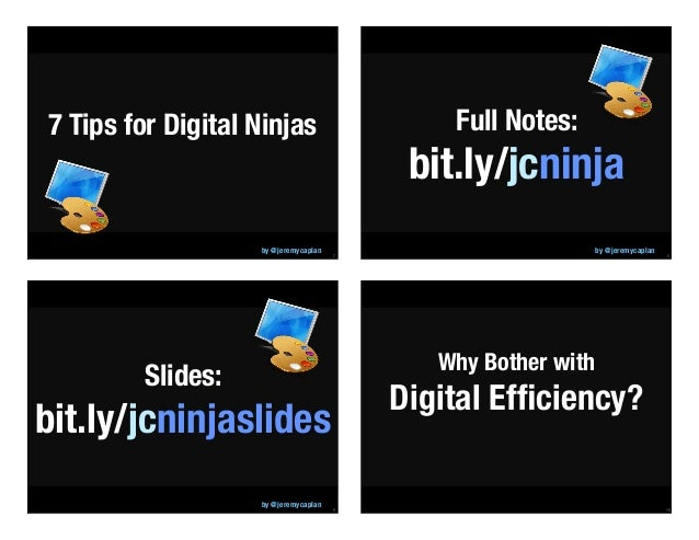 7 7 Tips for Digital Ninjas by @jeremycaplan 8 Full Notes: bit.ly/jcninja by @jeremycaplan 9 Slides: bit.ly/jcninjaslides ...
