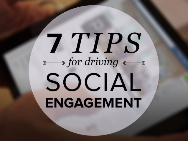 7 Tips for Driving Social Engagement