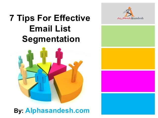 7 Tips For Effective Email List Segmentation By: Alphasandesh.com