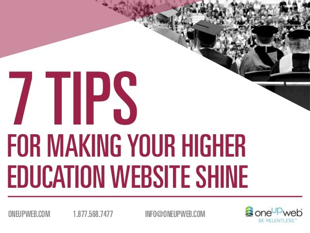 7 TIPSYOUR HIGHER FOR MAKING  EDUCATION WEBSITE SHINE ONEUPWEB.COM  1.877.568.7477  INFO@ONEUPWEB.COM