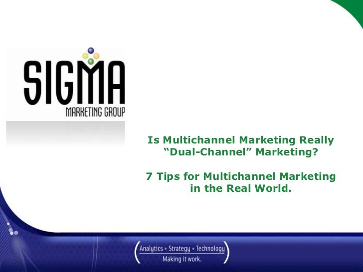 """Is Multichannel Marketing Really""""Dual-Channel"""" Marketing?7 Tips for Multichannel Marketingin the Real World.<br />March 20..."""
