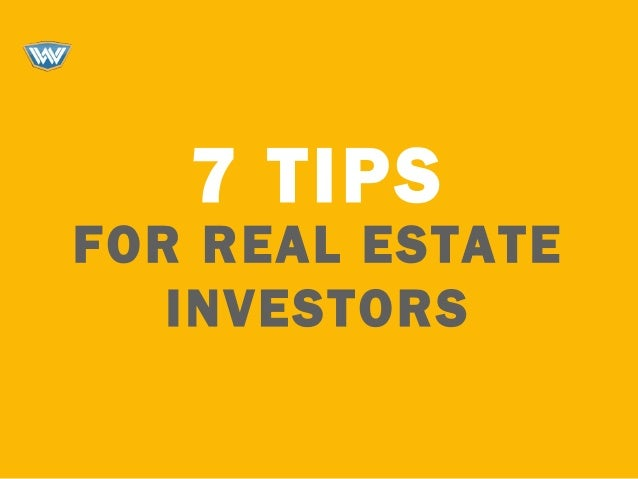 7 TIPS FOR REAL ESTATE INVESTORS