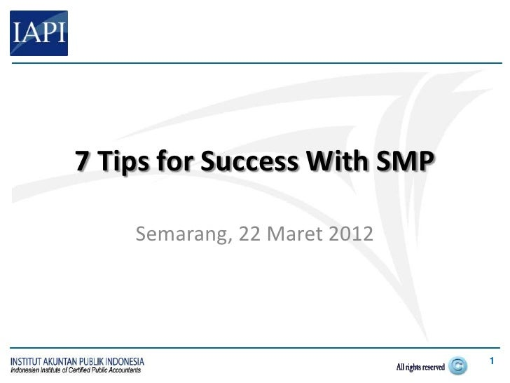 7 Tips for Success With SMP    Semarang, 22 Maret 2012                              1