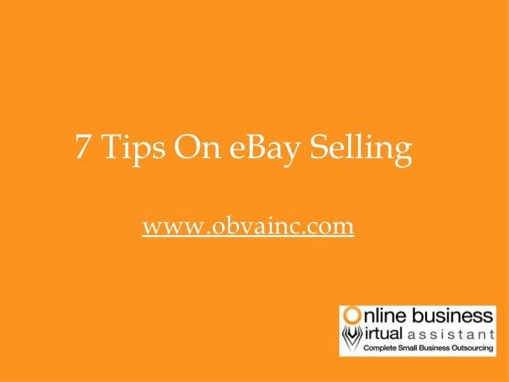 <ul><li>7 Tips On eBay Selling  </li></ul><ul><li>www.obvainc.com </li></ul>