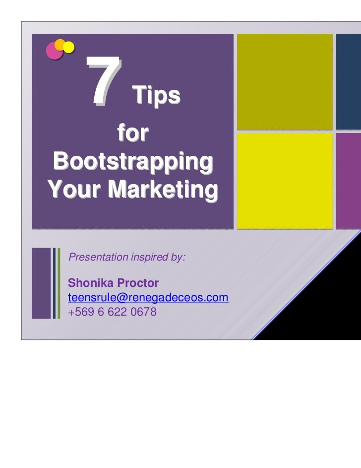 7         Tips      forBootstrappingYour Marketing Presentation inspired by: Shonika Proctor teensrule@renegadeceos.com +5...