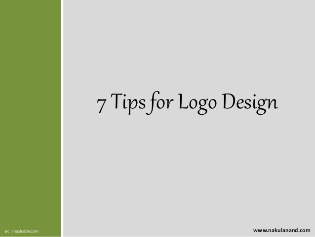 7 Tips for Logo Design www.nakulanand.comsrc : mashable.com