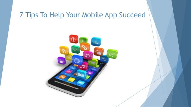 7 Tips To Help Your Mobile App Succeed