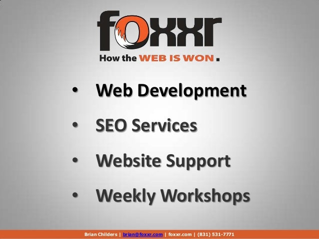 • Web Development• SEO Services• Website Support• Weekly WorkshopsBrian Childers | brian@foxxr.com | foxxr.com | (831) 531...