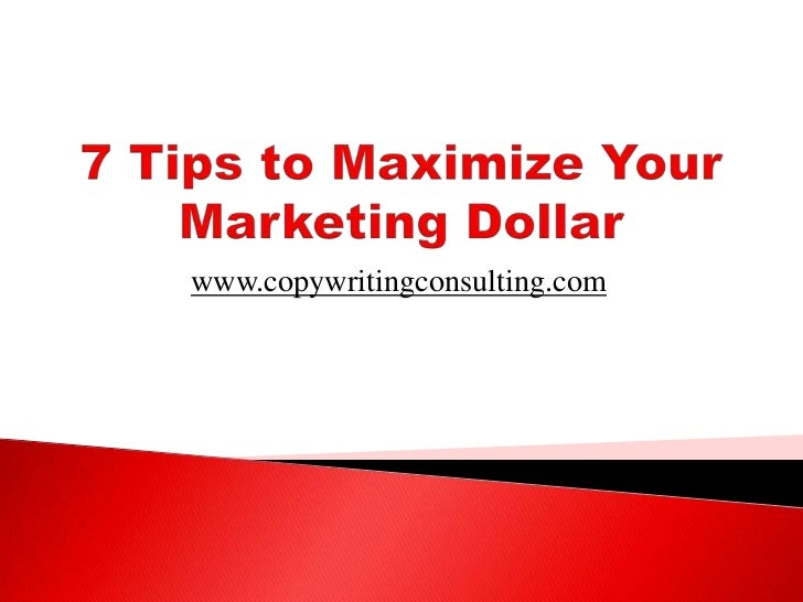 7 Tips to Maximize Your Marketing Dollar<br />www.copywritingconsulting.com<br />