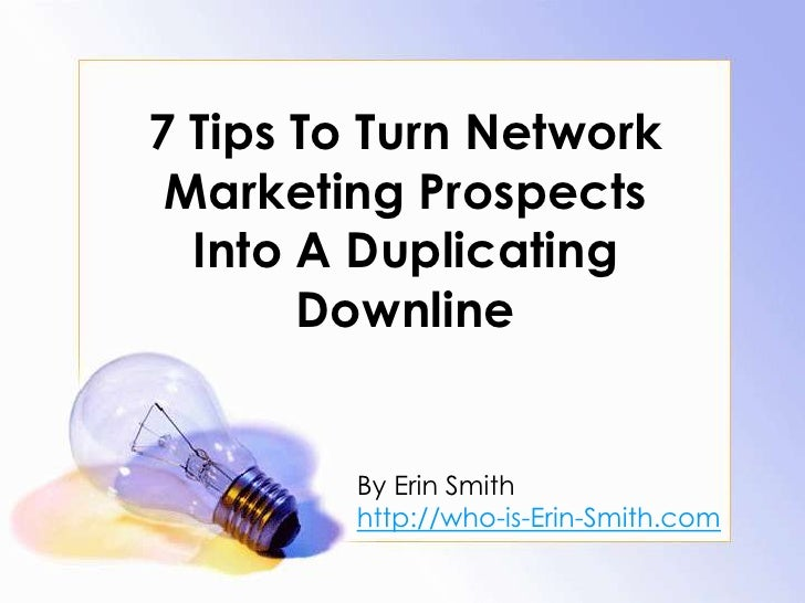7 Tips To Turn Network Marketing Prospects Into A Duplicating Downline<br />By Erin Smith<br />http://who-is-Erin-Smith.co...