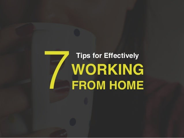 7 Tips for Effectively Working From Home