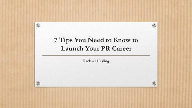 7 Tips You Need to Know to Launch Your PR Career Rachael Hesling