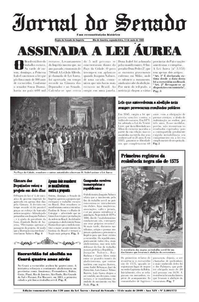 Uma reconstituição histórica  Órgão do Senado do Império Rio de Janeiro, segunda-feira, 14 de maio de 1888  ASSINADA A LEI...