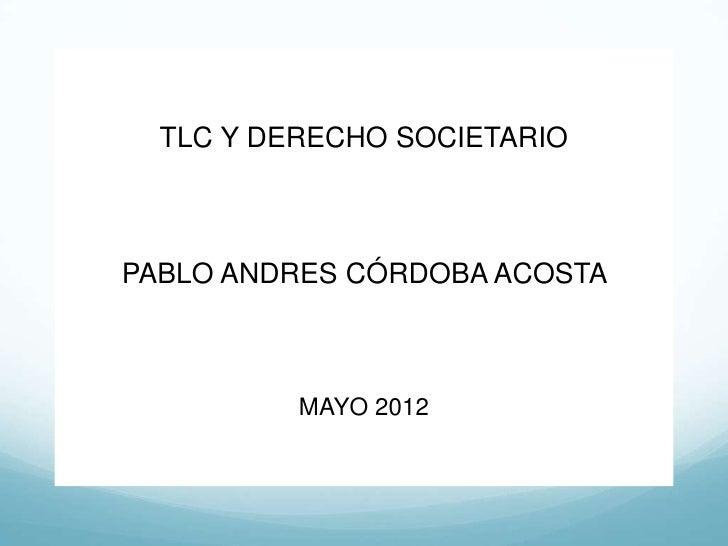 TLC Y DERECHO SOCIETARIOPABLO ANDRES CÓRDOBA ACOSTA          MAYO 2012