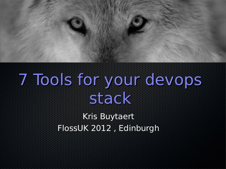 7 Tools for your devops          stack          Kris Buytaert    FlossUK 2012 , Edinburgh