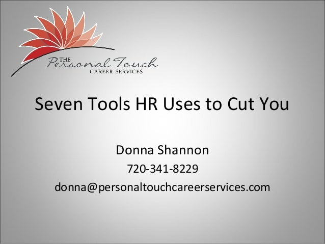 Seven Tools HR Uses to Cut You            Donna Shannon             720-341-8229  donna@personaltouchcareerservices.com