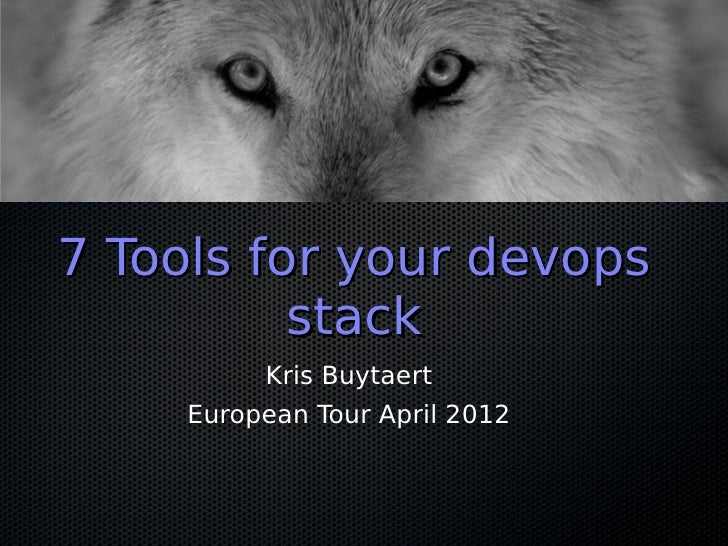 7 Tools for your devops          stack          Kris Buytaert     European Tour April 2012