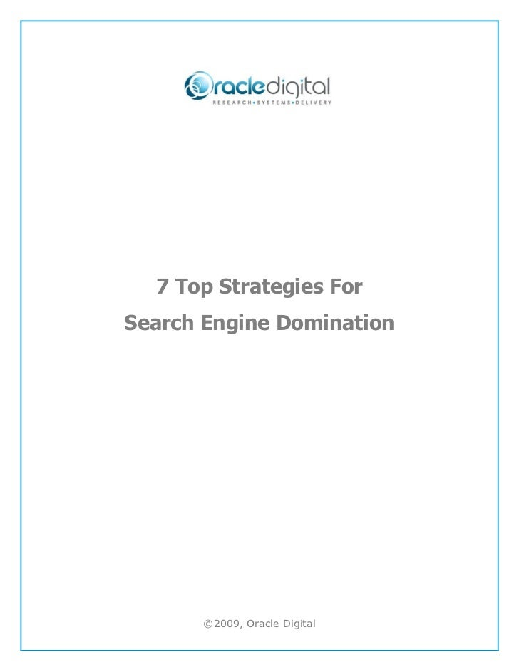 7 Top Strategies ForSearch Engine Domination       ©2009, Oracle Digital