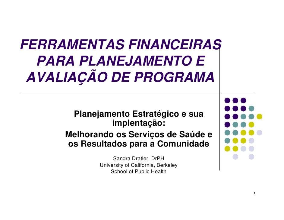 FERRAMENTAS FINANCEIRAS  PARA PLANEJAMENTO E AVALIAÇÃO DE PROGRAMA      Planejamento Estratégico e sua               imple...