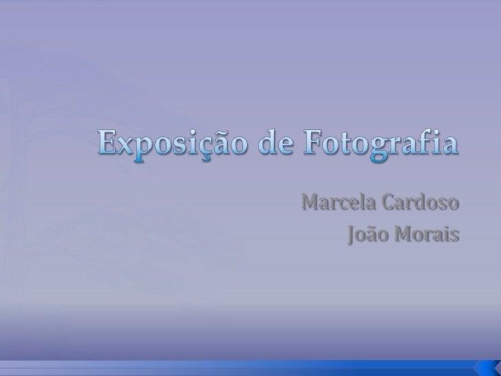 Exposição de Fotografia<br />Marcela Cardoso<br />João Morais<br />