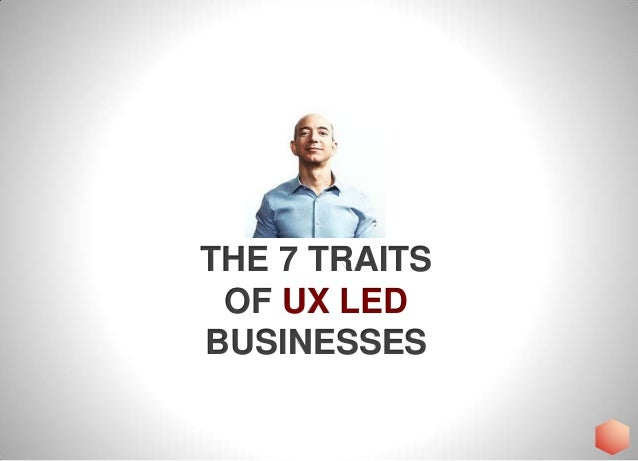THE 7 TRAITS OF UX LED BUSINESSES