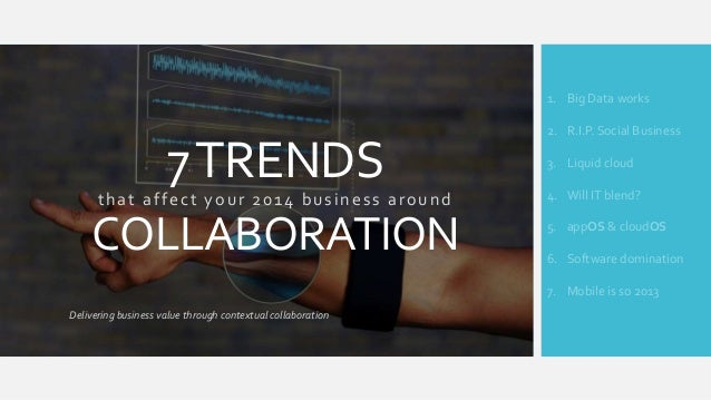 1. Big Data works  7 TRENDS that affect your 2014 business around  COLLABORATION  2. R.I.P. Social Business 3. Liquid clou...