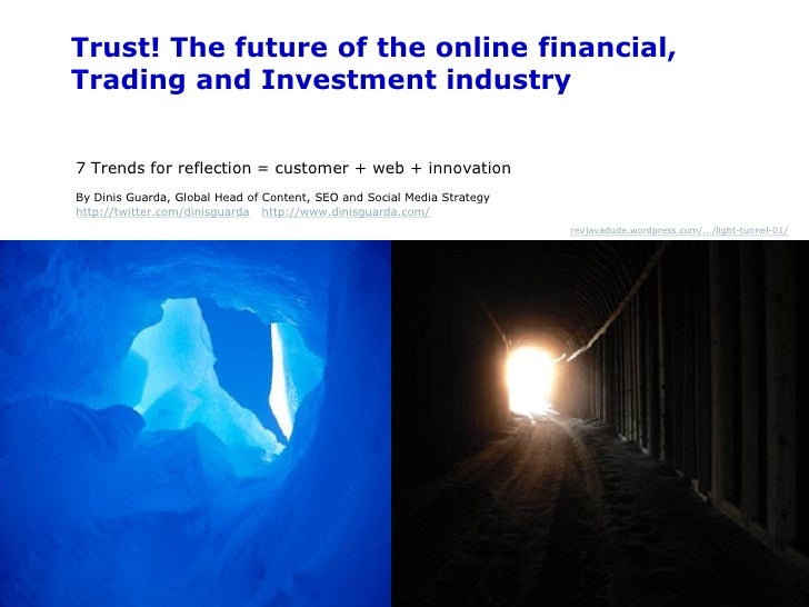 Trust! The future of the online financial,            Trading and Investment industry               7 Trends for reflectio...