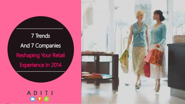 7 Trends  And 7 Companies  Reshaping Your Retail  Experience In 2014