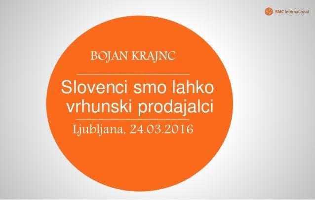 Slovenci smo lahko vrhunski prodajalci BOJAN KRAJNC Ljubljana, 24.03.2016