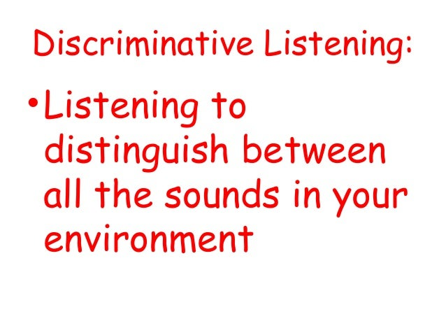 discriminative listening General listening types: the two main types of listening - the foundations of all listening sub-types are: discriminative listening comprehensive listening.