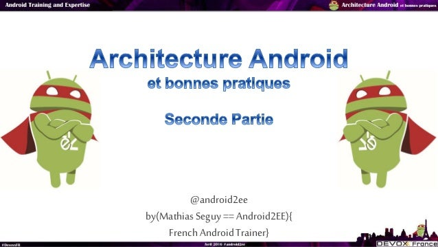 @android2ee by(Mathias Seguy== Android2EE){ French AndroidTrainer}