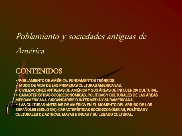 CONTENIDOS • POBLAMIENTO DE AMÉRICA. FUNDAMENTOS TEÓRICOS. • MODO DE VIDA DE LAS PRIMERAS CULTURAS AMERICANAS. • CIVILIZAC...