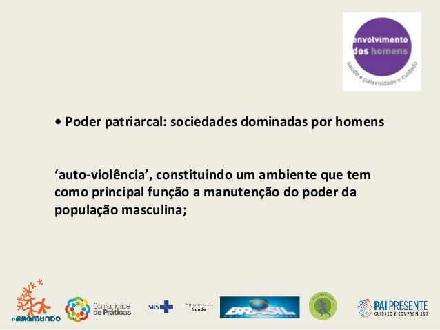 • Poder patriarcal: sociedades dominadas por homens 'auto-violência', constituindo um ambiente que tem como principal funç...