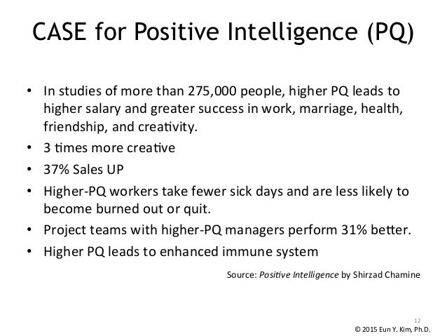 CASE for Positive Intelligence (PQ) • In  studies  of  more  than  275,000  people,  higher  PQ  leads...