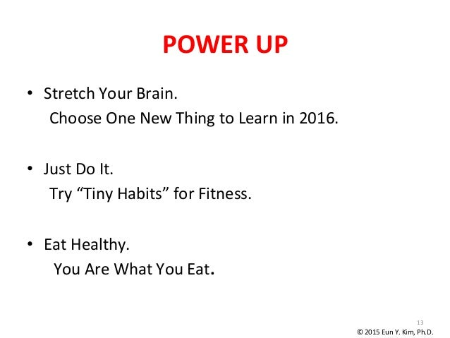 POWER  UP • Stretch  Your  Brain.   Choose  One  New  Thing  to  Learn  in  2016.      • Just...