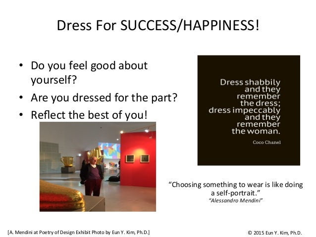 Dress  For  SUCCESS/HAPPINESS! • Do  you  feel  good  about   yourself?   • Are  you  dressed  for...